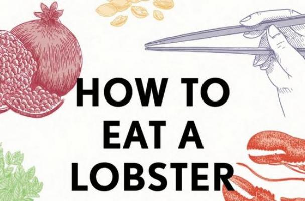 How to Eat a Lobster and Other Edible Enigmas Explained